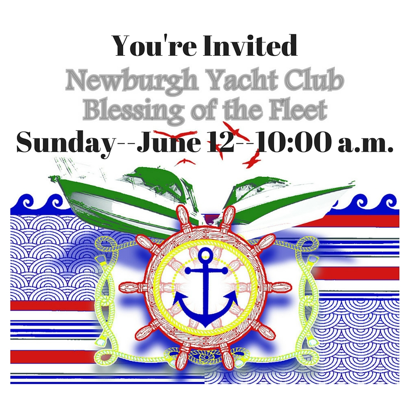 You're invited to the Blessing of the Fleet at the Newburgh Yacht Club on Sunday June 12, 2016 starting at 10:00 a.m.