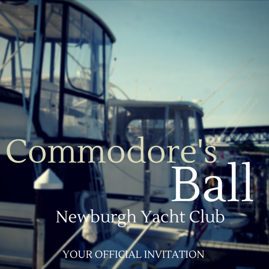 This is your invitation to the Newburgh Yacht Club Commodore's Ball