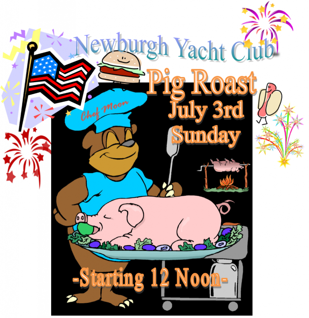 Newburgh Yacht Club Pig Roast Sunday July 3rd starting 12 noon.